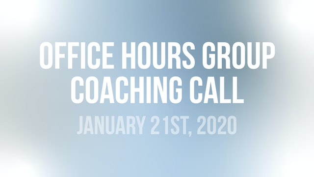 Office Hours Group Coaching Call - January 21st, 2020