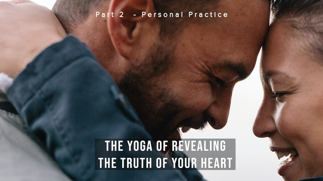 The Yoga of Revealing the Truth of Your Heart - Part 2