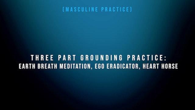 3 Part Grounding Practice - Earth Breath Meditation, Ego Eradicator, Heart Horse