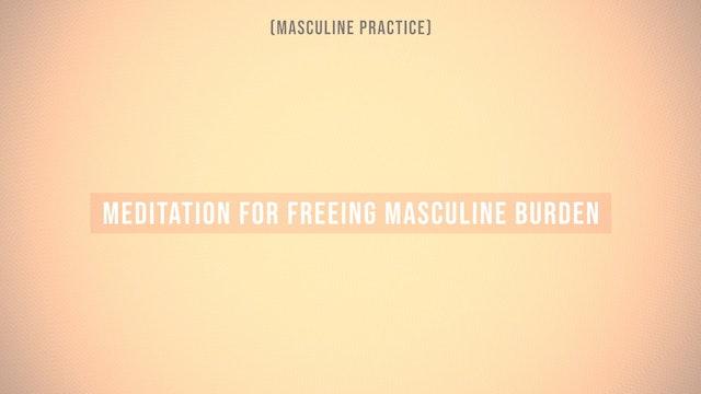 Meditation for Freeing Masculine Burden