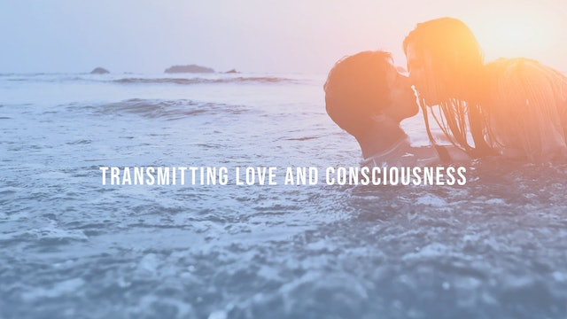 Transmitting Love and Consciousness