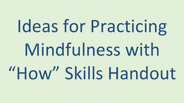Ideas for Mindfulness with How Skills Handout