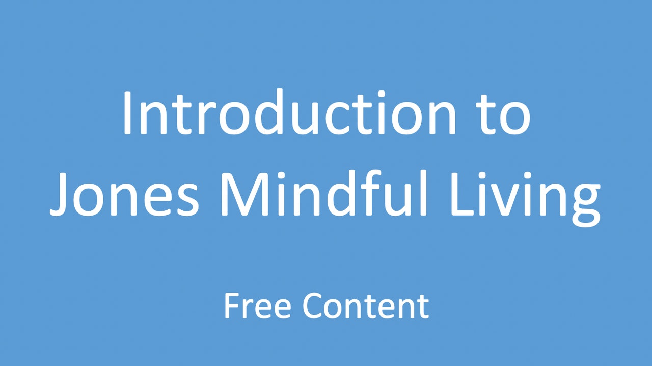 Introduction to Jones Mindful Living