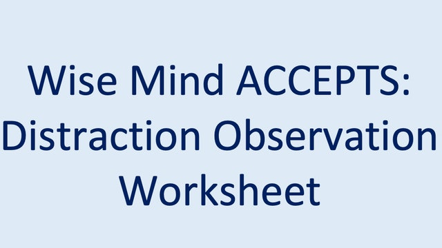 Wise Mind ACCEPTS:  Distraction Observation Worksheet