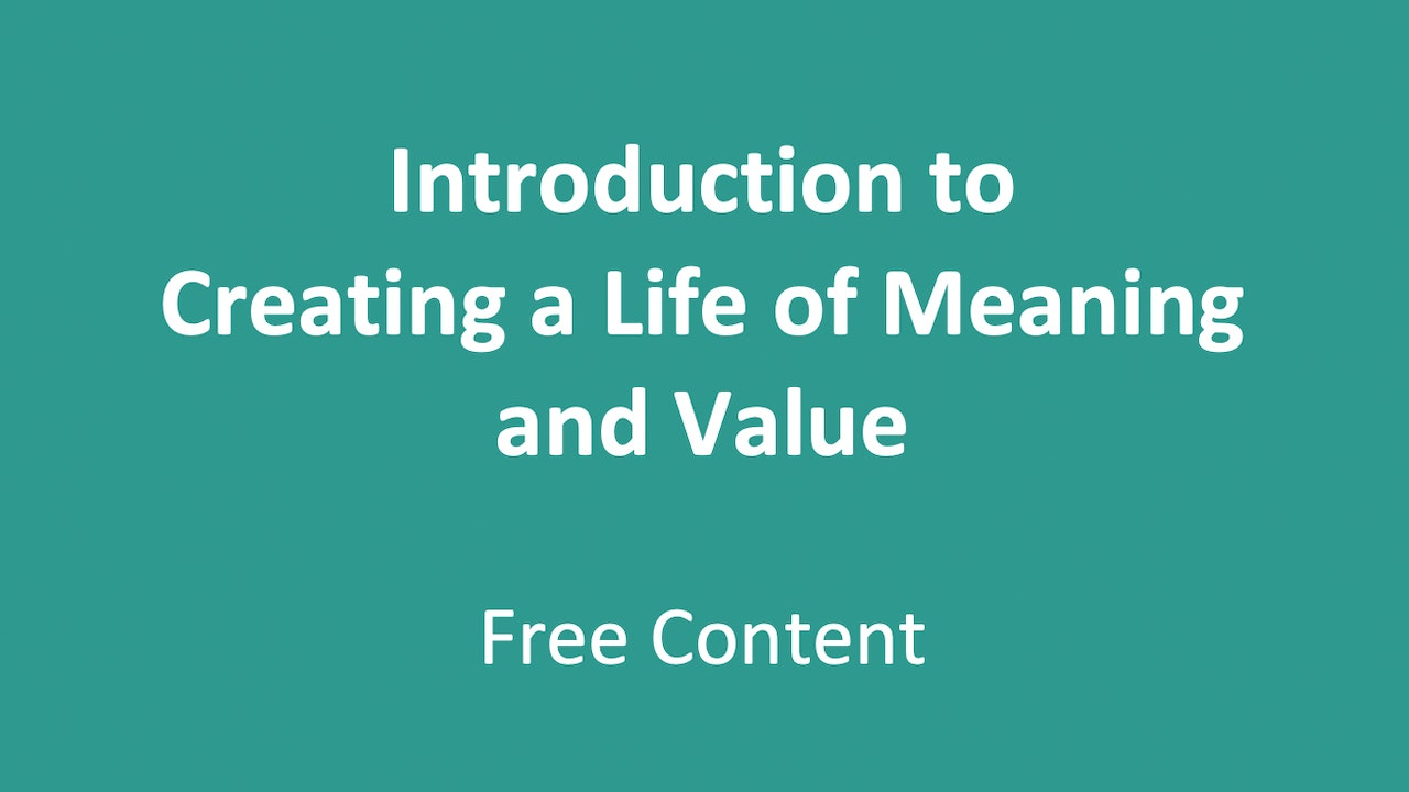 Introduction to Creating a Life of Meaning and Value