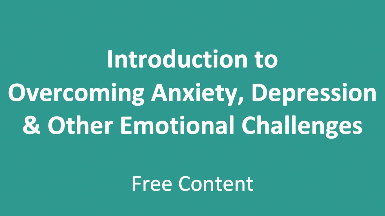 Introduction to Overcoming Anxiety, Depression and Other Emotional Challenges