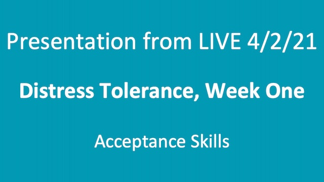 Presentation from Live 4/2/21: Distress Tolerance Week One