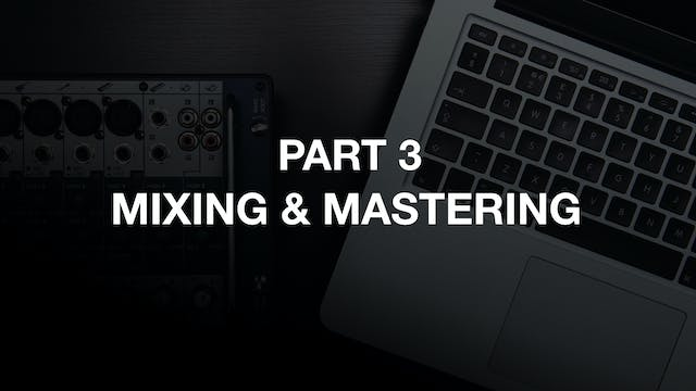 Part Three - Mixing and Mastering