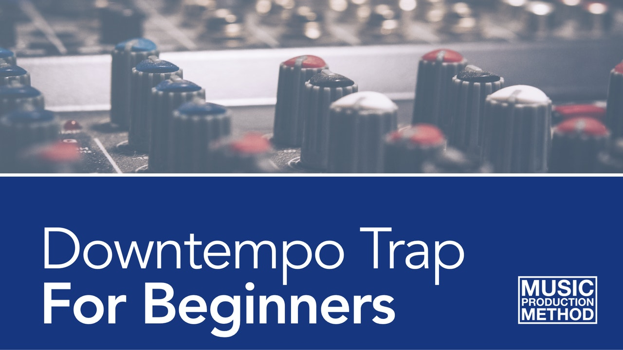 Downtempo Trap For Beginners