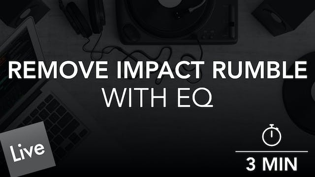 Remove Low End Impact Rumble with Fab...