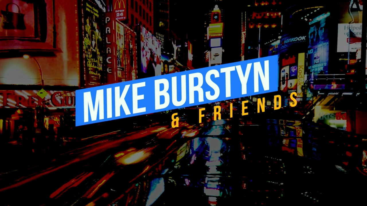 MIKE BURSTYN AND FRIENDS