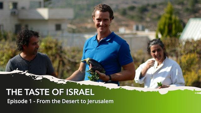 THE TASTE OF ISRAEL - Ep 1. From the Desert to Jerusalem
