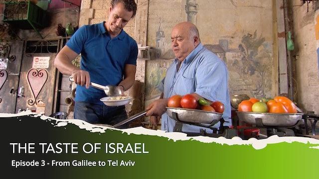 THE TASTE OF ISRAEL - Ep. 3. From Galilee to Tel Aviv