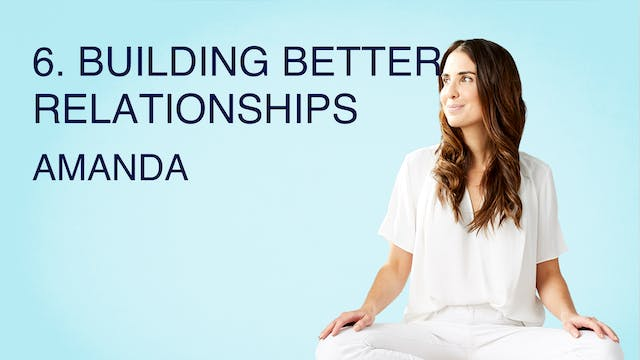 6. Building Better Relationships