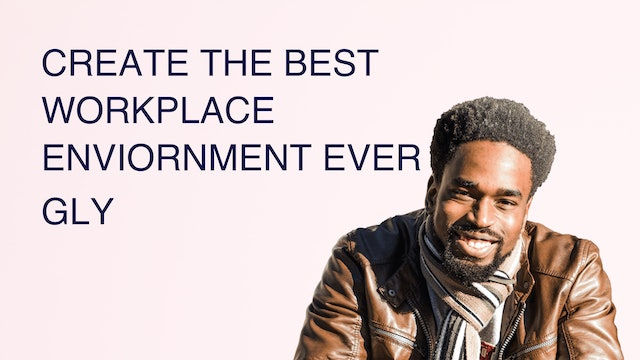 Create the Best Workplace Enviornment Ever