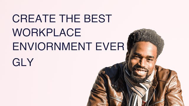 Create the Best Workplace Enviornment...