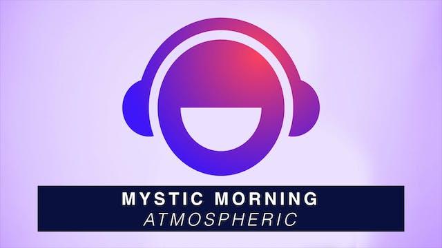 Mystic Morning - Atmospheric