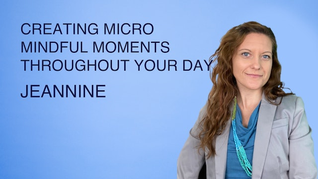 Creating Micro Mindful Moments Throughout Your Day