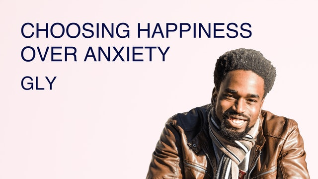 Choosing Happiness Over Anxiety