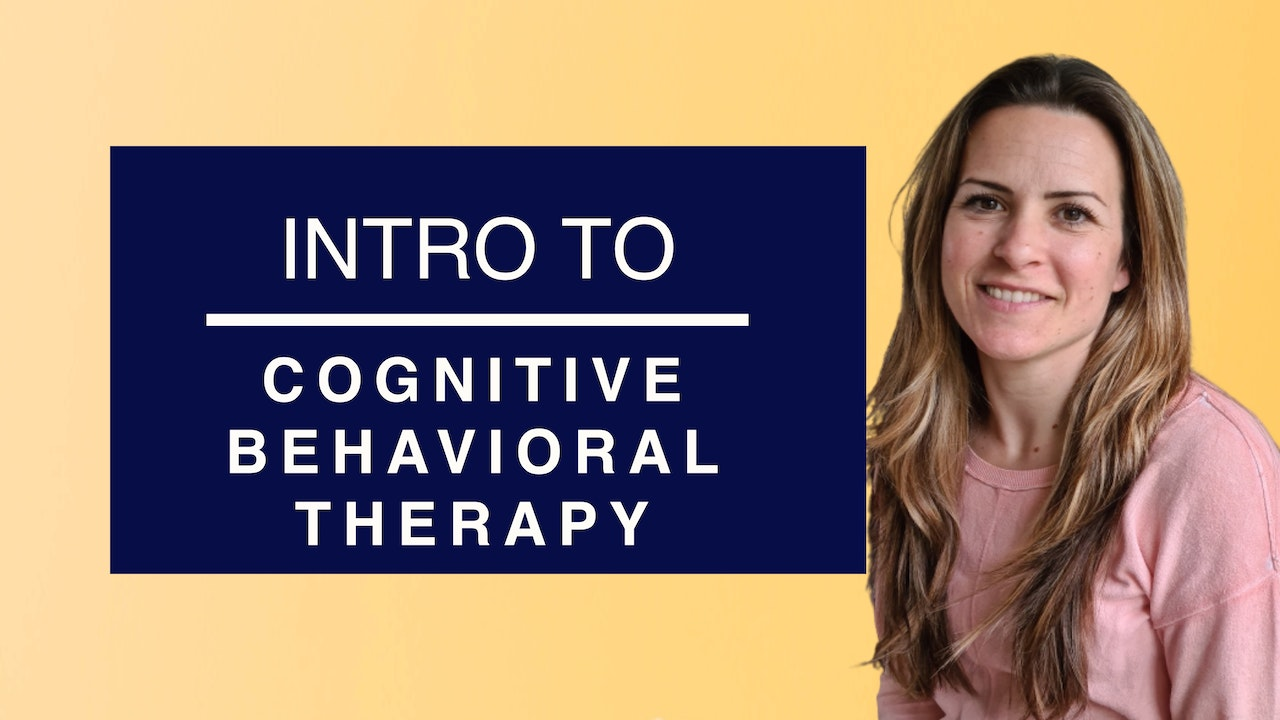 Intro to Cognitive Behavioral Therapy