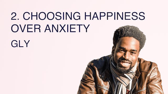 2. Choosing Happiness Over Anxiety
