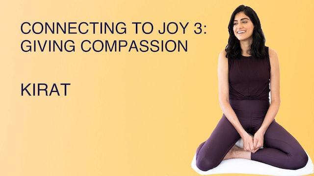 Connecting to Joy 3: Giving Compassion to Yourself and Others