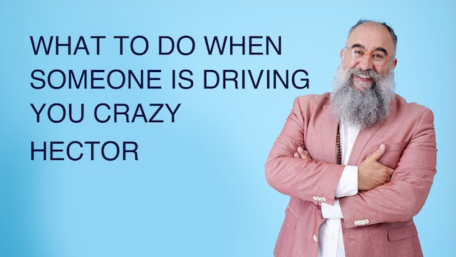 What To Do When Someone is Driving You Crazy