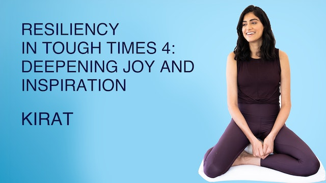 Resiliency in Tough Times 4: Deepening Joy and Inspiration