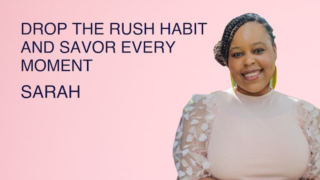 Drop The Rush Habit and Savor Every Moment