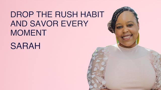 Drop The Rush Habit and Savor Every M...