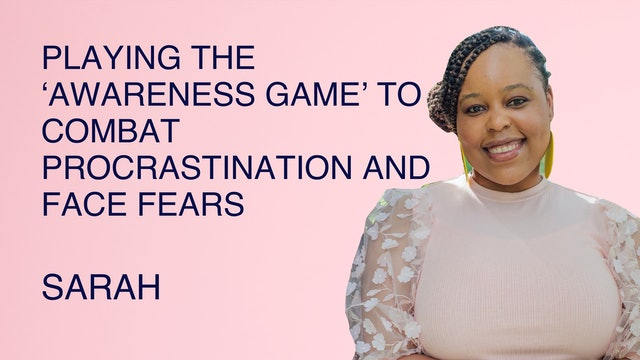 Playing the 'Awareness Game' to Combat Procrastination and Face Fears
