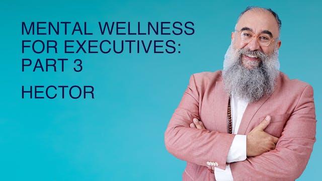 Mental Wellness for Executives: Part 3