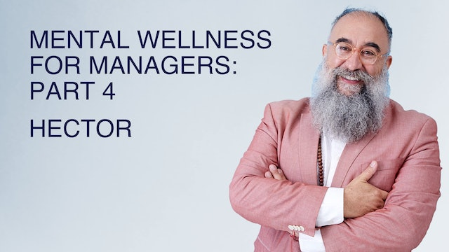 Mental Wellness for Managers: Part 4