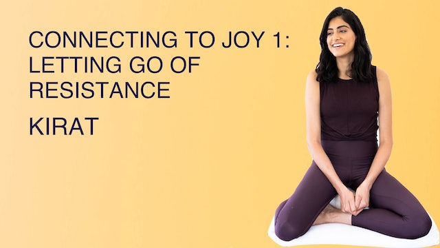 Connecting to Joy 1: Letting Go of Resistance