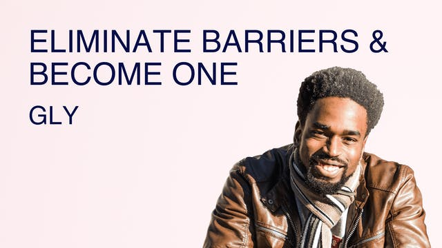 Eliminate Barriers & Become One