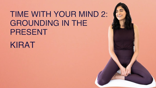 Time With Your Mind 2: Grounding in the Present