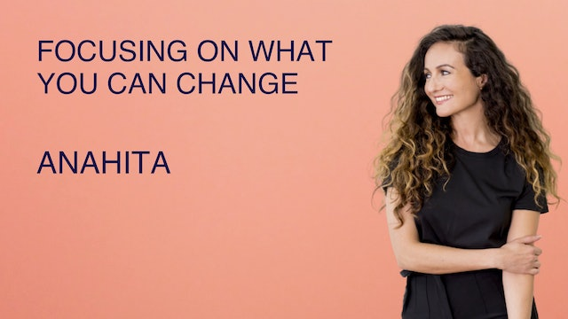 Focusing on What You Can Change