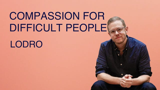Compassion for Difficult People