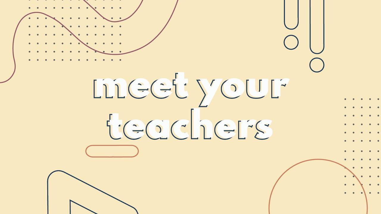 Meet Your Teachers