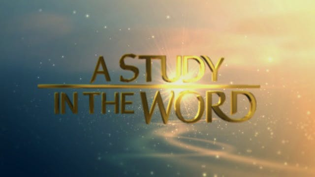 A Study In The Word - June 16th, 2021