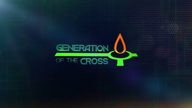 Generation Of The Cross - Jan. 9th, 2021