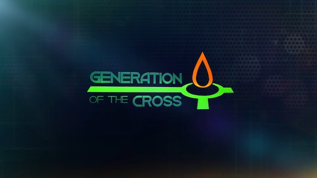 Generation Of The Cross - July 17th, 2021