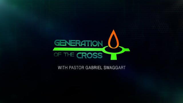 Generation Of The Cross - Sep. 25th, ...