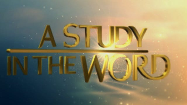 A Study In The Word - June 7th, 2021