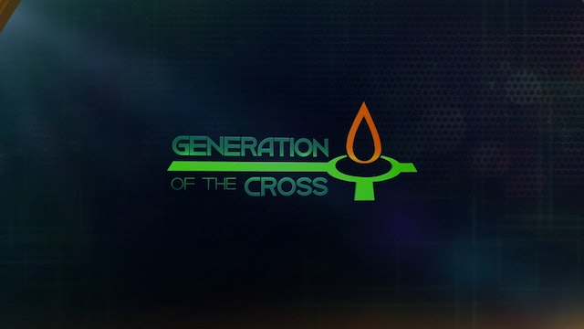Generation Of The Cross - July 3rd, 2021