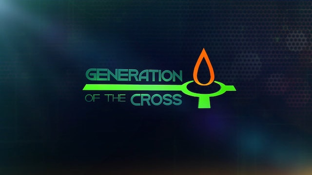 Generation Of The Cross - June 5th, 2021