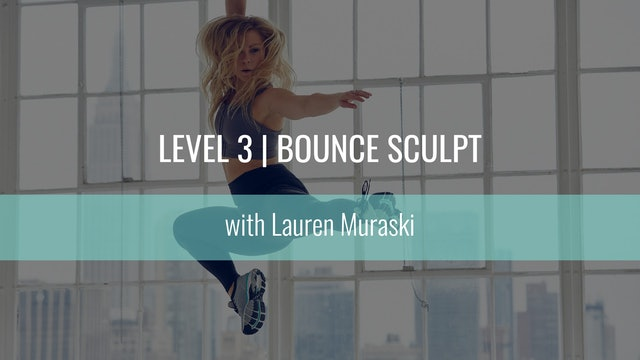 Level 3 | Bounce Sculpt | Lauren Muraski