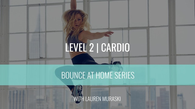 Level 2 | Cardio | Lauren Muraski | Bounce At Home
