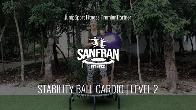 Level 2 | Stability Ball Cardio | SanFran Fitness with Claire