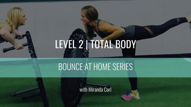 Level 2 | Total Body | Miranda Corl | Bounce At Home
